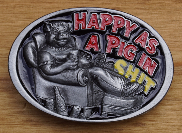"""Lose Schnallle  """" Happy as a pig in shit """""""